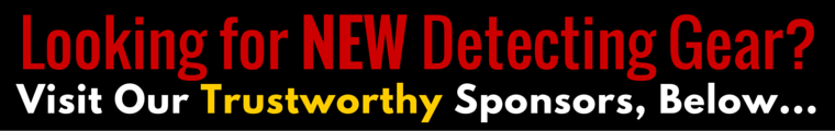 Looking for new detecting gear? Please click here.